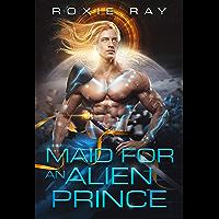 Maid For An Alien Prince: A SciFi Alien Romance (Intergalactic Exchange Program Book 1) (English Edition)
