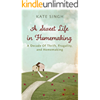 A Sweet Life in Homemaking: A Decade of Thrift, Frugality, and Homemaking