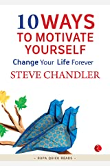 10 Ways to Motivate Yourself: Change Your Life Forever Kindle Edition