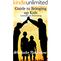 Guide to Bringing up Kids: Lessons on Parenting