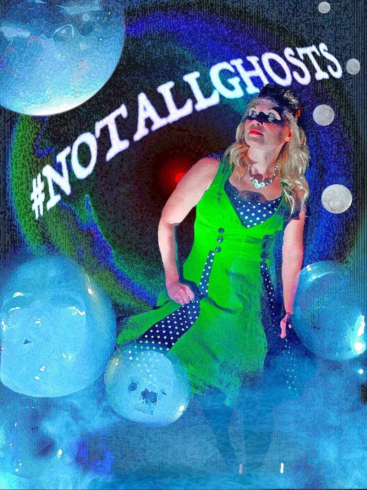 #NotAllGhosts