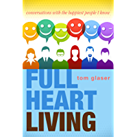 Full Heart Living: Conversations With The Happiest People I Know (English Edition)