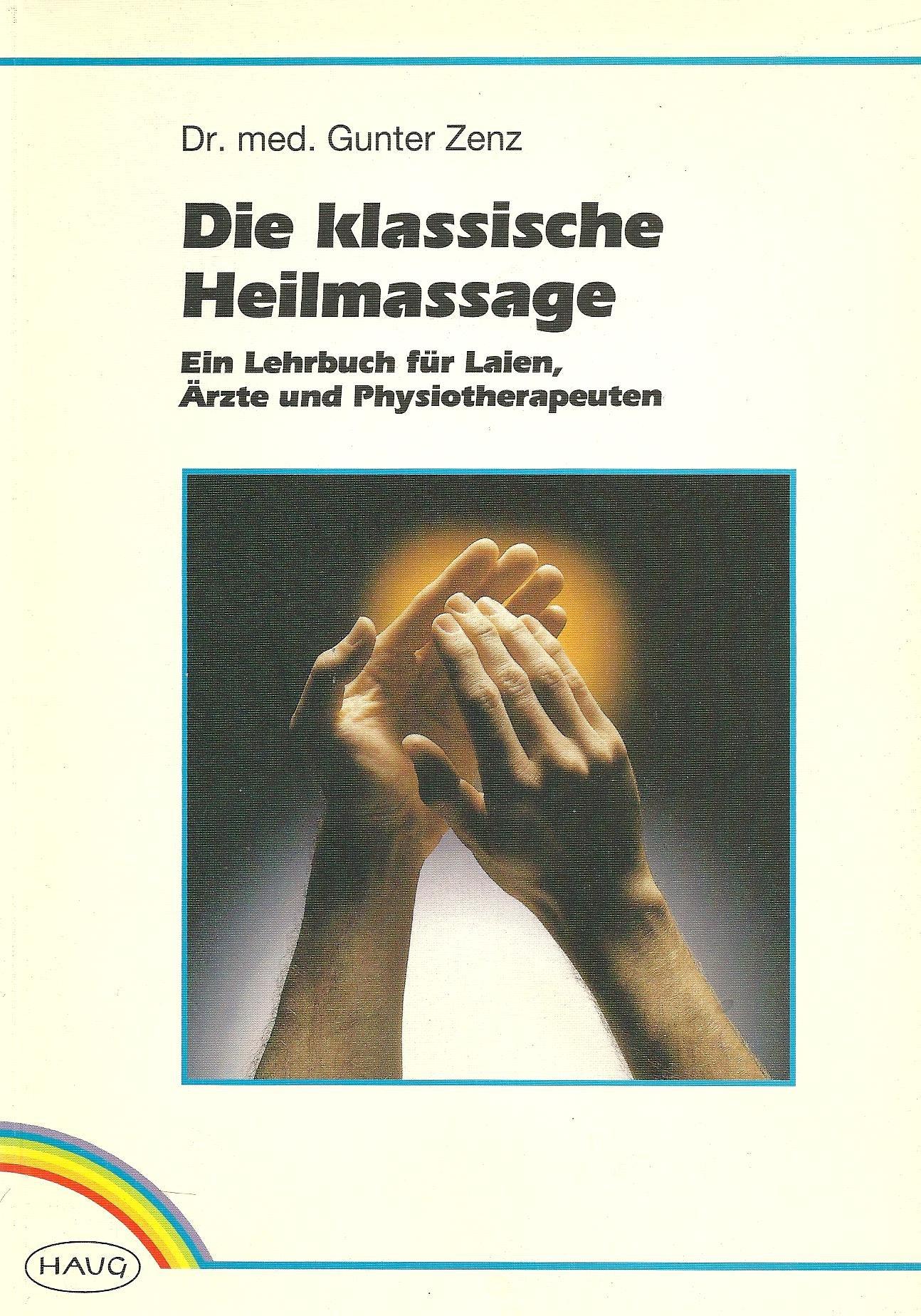 Die klassische Heilmassage. Ein Lehrbuch für Laien, Ärzte und Physiotherapeuten