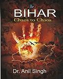 Bihar: Chaos to Chaos