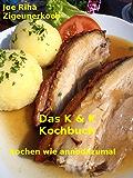Das K&K-Kochbuch: Kochen wie annodazumal