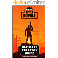 Fortnite: Battle Royale - The Ultimate Strategy Guide: Advanced Tips & Strategies From The Pros (Updated For Season 7)