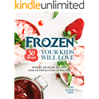Frozen: 30 Recipes Your Kids Will Love: Where Hunger Is Lost and Satisfaction Is Found!