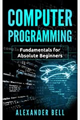 Computer Programming: Fundamentals for Absolute Beginners Kindle Edition