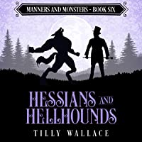 Hessians and Hellhounds: Manners and Monsters, Book 6