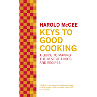 Keys to Good Cooking: A Guide to Making the Best of Foods and Recipes (English Edition)