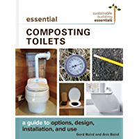 Essential Composting Toilets: A Guide to Options, Design, Installation, and Use (Sustainable Building Essentials Series Book 10)