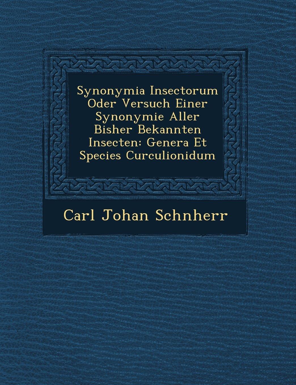 Read Online Synonymia Insectorum Oder Versuch Einer Synonymie Aller Bisher Bekannten Insecten: Genera Et Species Curculionidum ebook