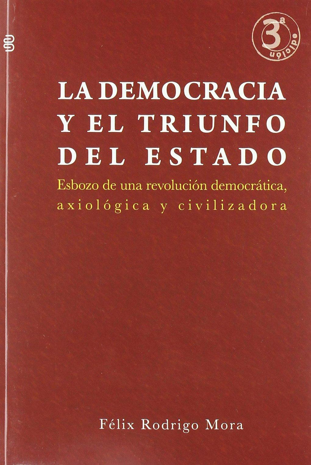 Democracia y el triunfo del estado, la: Amazon.es: Rodrigo Mora, Felix: Libros