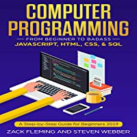 Computer Programming: From Beginner to Badass: JavaScript, HTML, CSS, & SQL: A Step-by-Step Guide for Beginners 2019