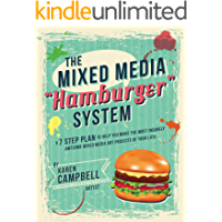 """The Mixed Media """"Hamburger"""" System: A 7 Step Plan to Help You Make the Most Insanely Awesome Mixed Media Art Projects of Your Life!"""