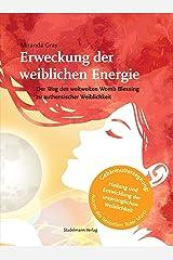 Erweckung der weiblichen Energie: Der Weg des weltweiten Womb Blessing zu authentischer Weiblichkeit (German Edition) Kindle Edition