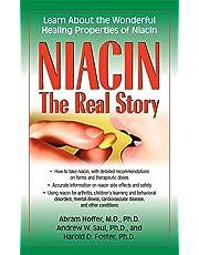Niacin : The Real Story: Learn About the Wonderful Healing Properties of Niacin