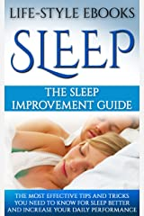 Sleep: The SLEEP IMPROVEMENT Guide -The Most Effective Tips And Tricks You Need to Know For Sleep Better And Increase Your Daily Performance: (sleep, insomnia, ... sleep better, sleep apnea, sleep solution) Kindle Edition