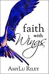 Faith with Wings: (An Inspiring True Story of Christian Spiritual and Personal Growth) Kindle Edition