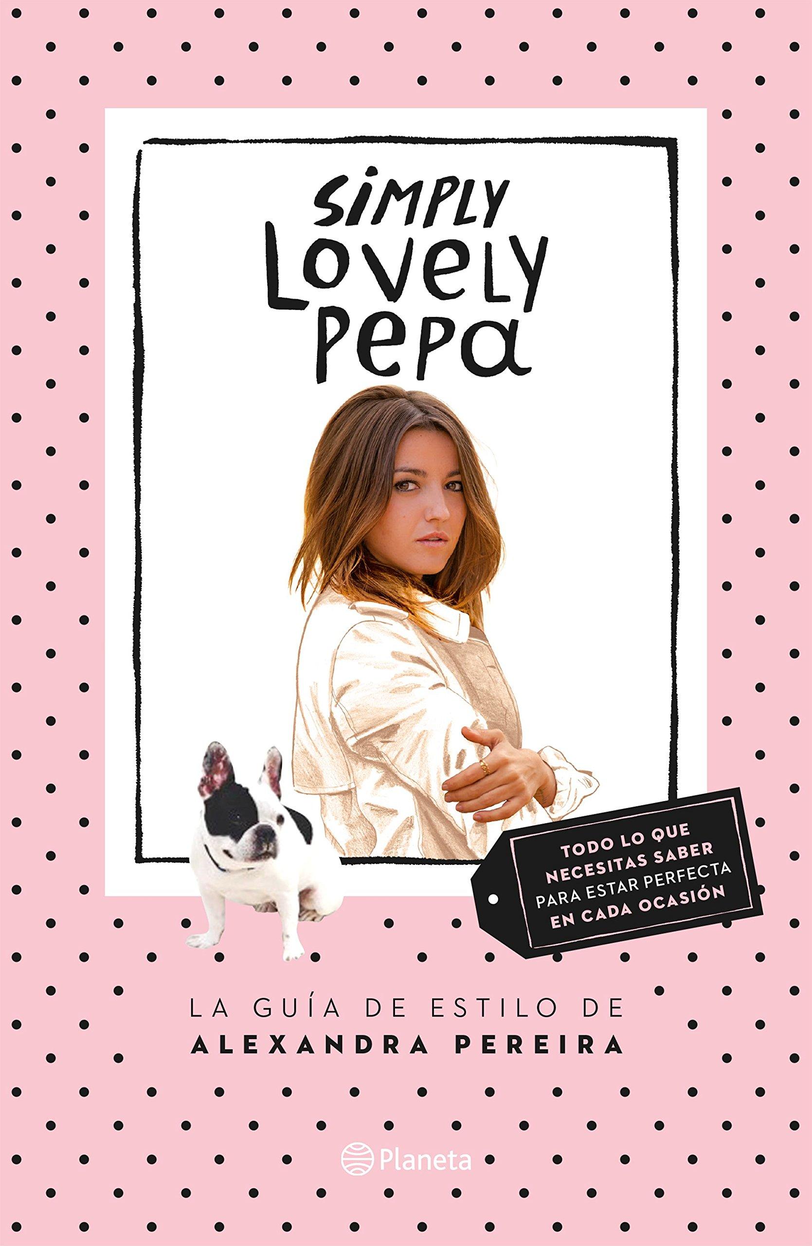 Simply lovely Pepa : la guía de estilo de Alexandra Pereira (Prácticos)