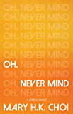 Oh, Never Mind (Kindle Single)