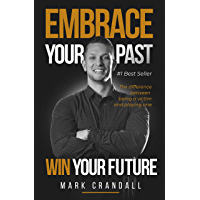 Embrace Your Past Win Your Future: The Difference Between Being A Victim And Playing One (English Edition)