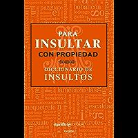 Para insultar con propiedad: Diccionario de insultos (Spanish Edition)