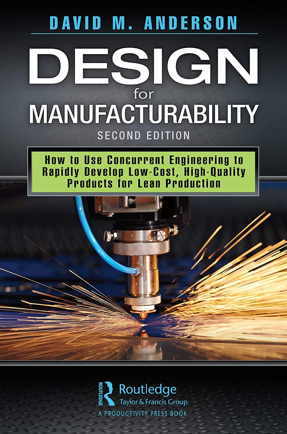 Design For Manufacturability How To Use Concurrent Engineering To Rapidly Develop Low Cost High Quality Products For Lean Production Second Edition Anderson David M Ebook Amazon Com