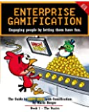 Enterprise Gamification: Engaging people by letting them have fun (Volume 1)
