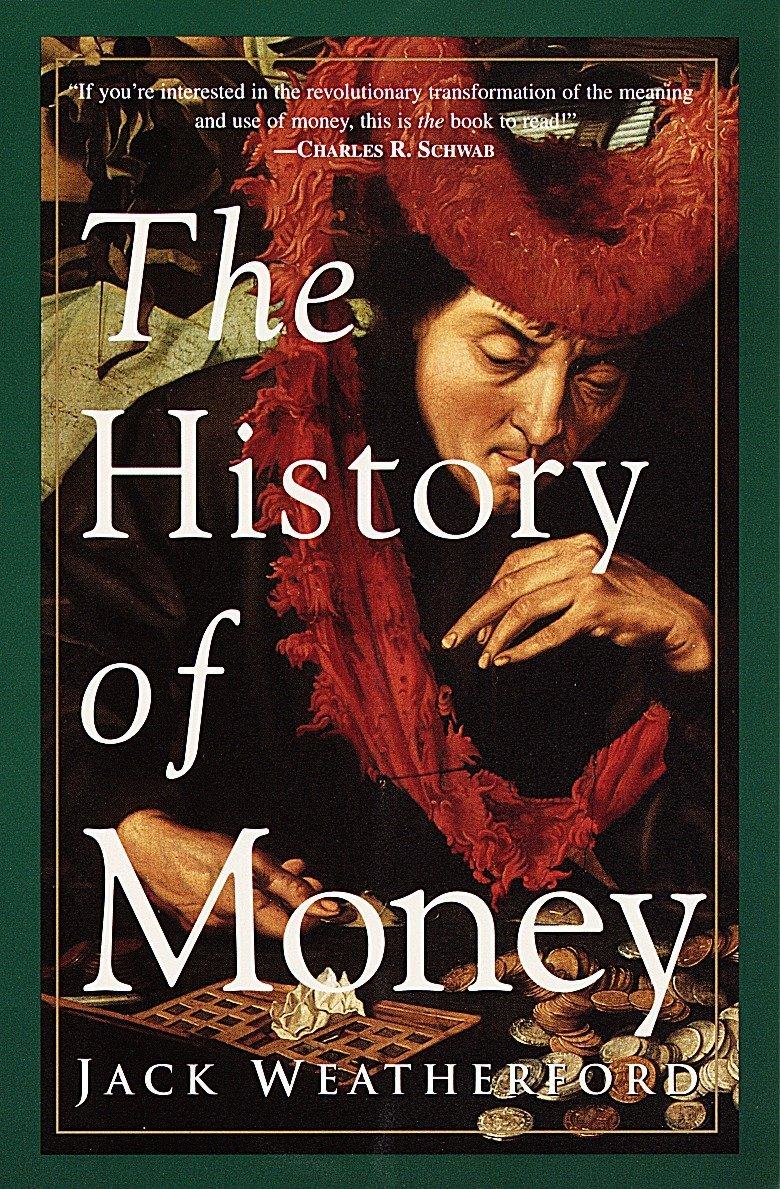 The History Of Money: Amazon co uk: Jack Weatherford