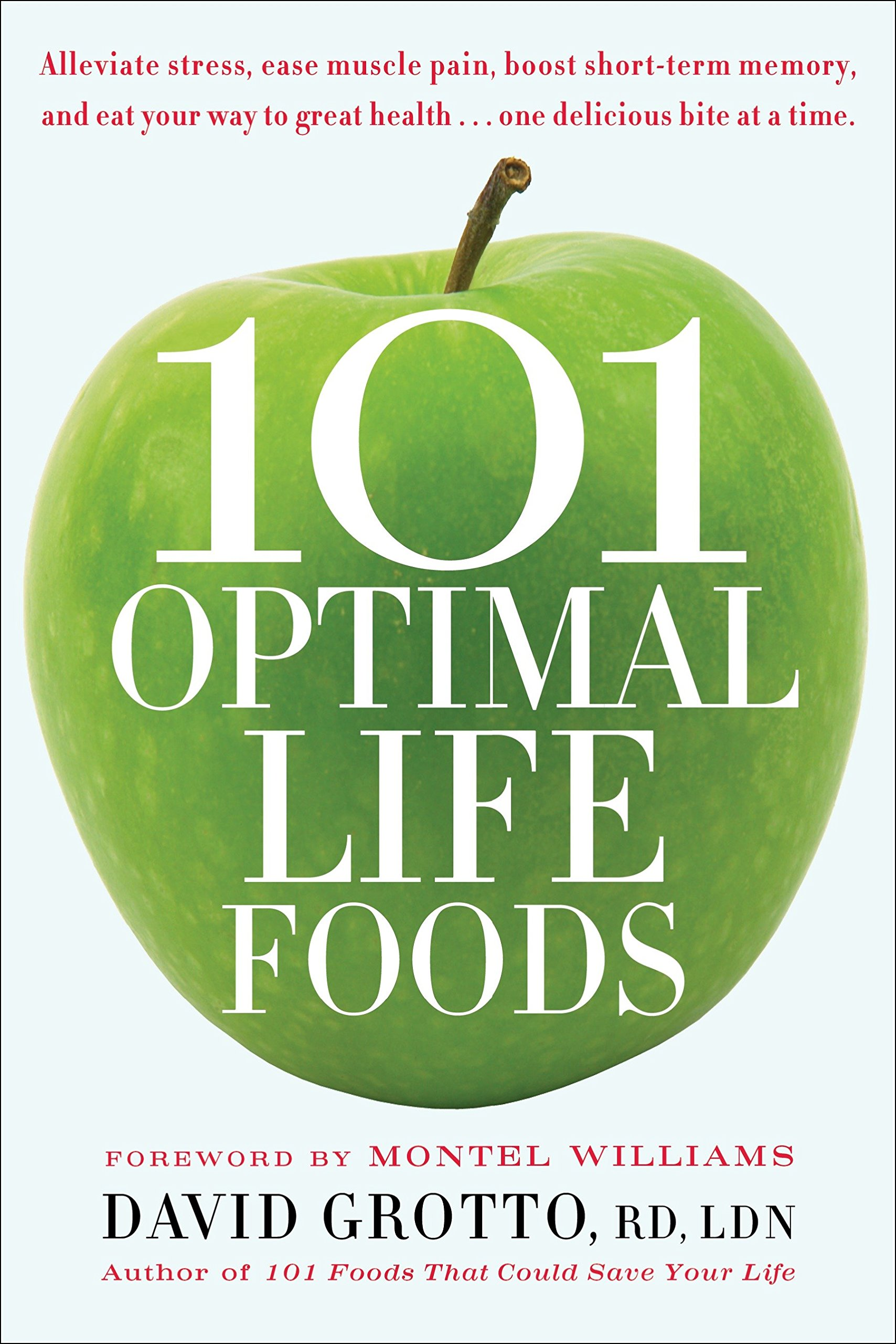 101 Optimal Life Foods: Alleviate Stress, Ease Muscle Pain, Boost  Short-Term Memory, and Eat Your Way to Great Health...One Delicious Bite at  a Time: David ...
