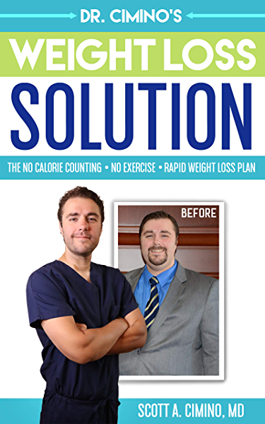 Dr Cimino S Weight Loss Solution The No Calorie Counting No Exercise Rapid Weight Loss Plan Kindle Edition By Cimino Md Scott Anthony Health Fitness Dieting Kindle Ebooks Amazon Com