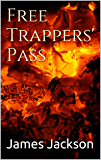 Free Trappers' Pass: A Western Trilogy