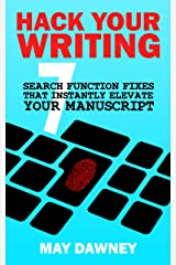 Hack Your Writing: Seven Search Function Fixes That Instantly Elevate Your Manuscript (Get Ready To Publish Book 1) Kindle Edition