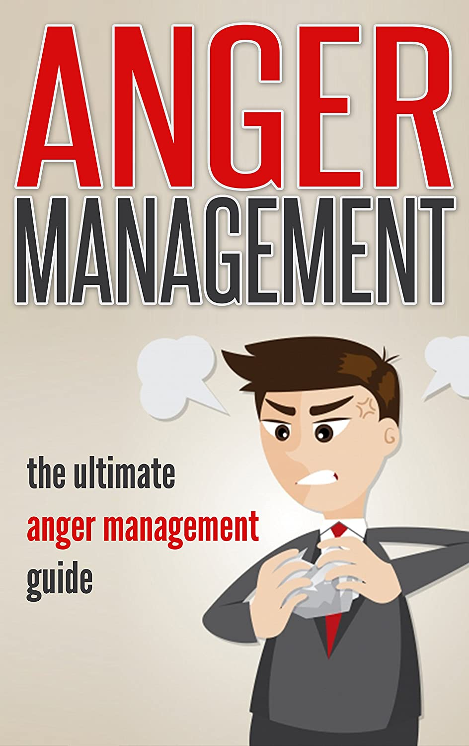Anger Management: The Ultimate Anger Management Guide