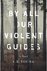 By All Our Violent Guides Kindle Edition