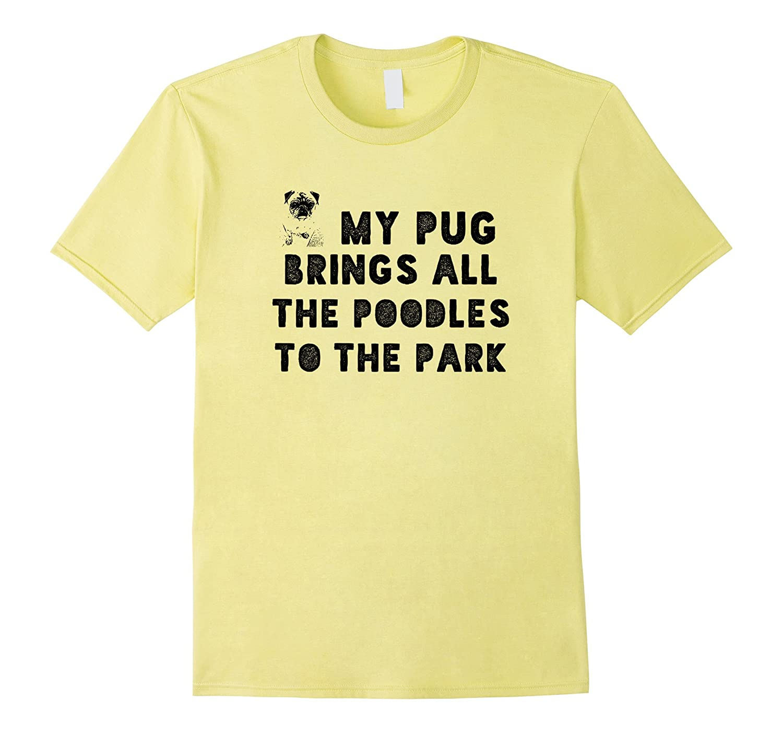 09cc4fc366 Funny Pug Graphic T-Shirt Pug Brings The Poodles Tee Shirt ...