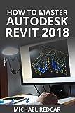 HOW TO MASTER AUTODESK REVIT 2018 (English Edition)
