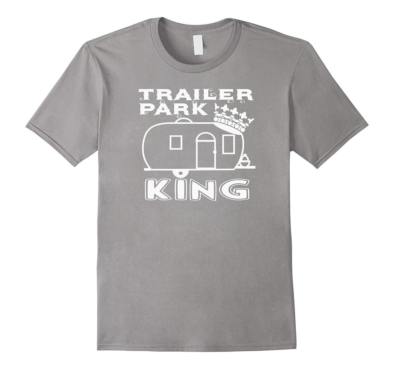e4c8593e9f Trailer Park King Redneck Camping RV Mobile Home Fun T-shirt ...