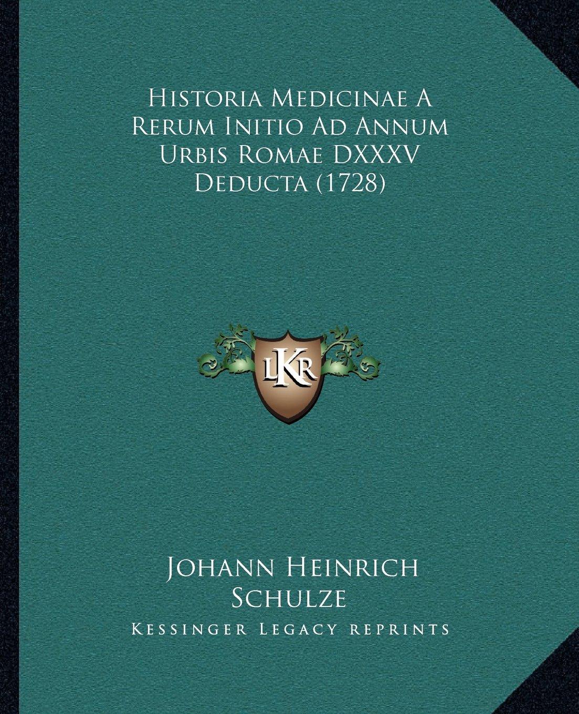 Read Online Historia Medicinae A Rerum Initio Ad Annum Urbis Romae DXXXV Deducta (1728) (Latin Edition) PDF