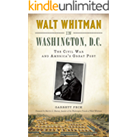 Walt Whitman in Washington, D.C.: The Civil War and America's Great Poet