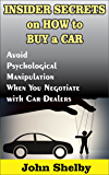 Insider Secrets on How to Buy a Car: Avoid Psychological Manipulation When You Negotiate with Car Dealers