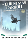 A Christmas Carroll: A Strangely Beautiful Novella