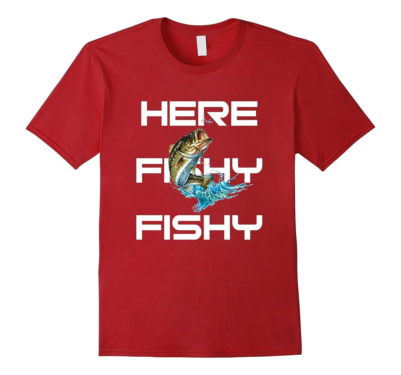 Cool HERE FISHY FISHY t-shirt gift for fishing fisherman-TJ