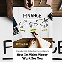How to Make Money Work for You: Opportunities Online for Passive Income
