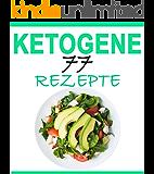 Ketogene Rezepte: Das Kochbuch: 77 leckere Rezepte - Frühstück, Mittagessen, Abendessen, Smoothies, Desserts (inkl. Nährwertangaben) (Ketogene Ernährung, ... Kochbuch, Low Carb High Fat, Low Carb Diät)