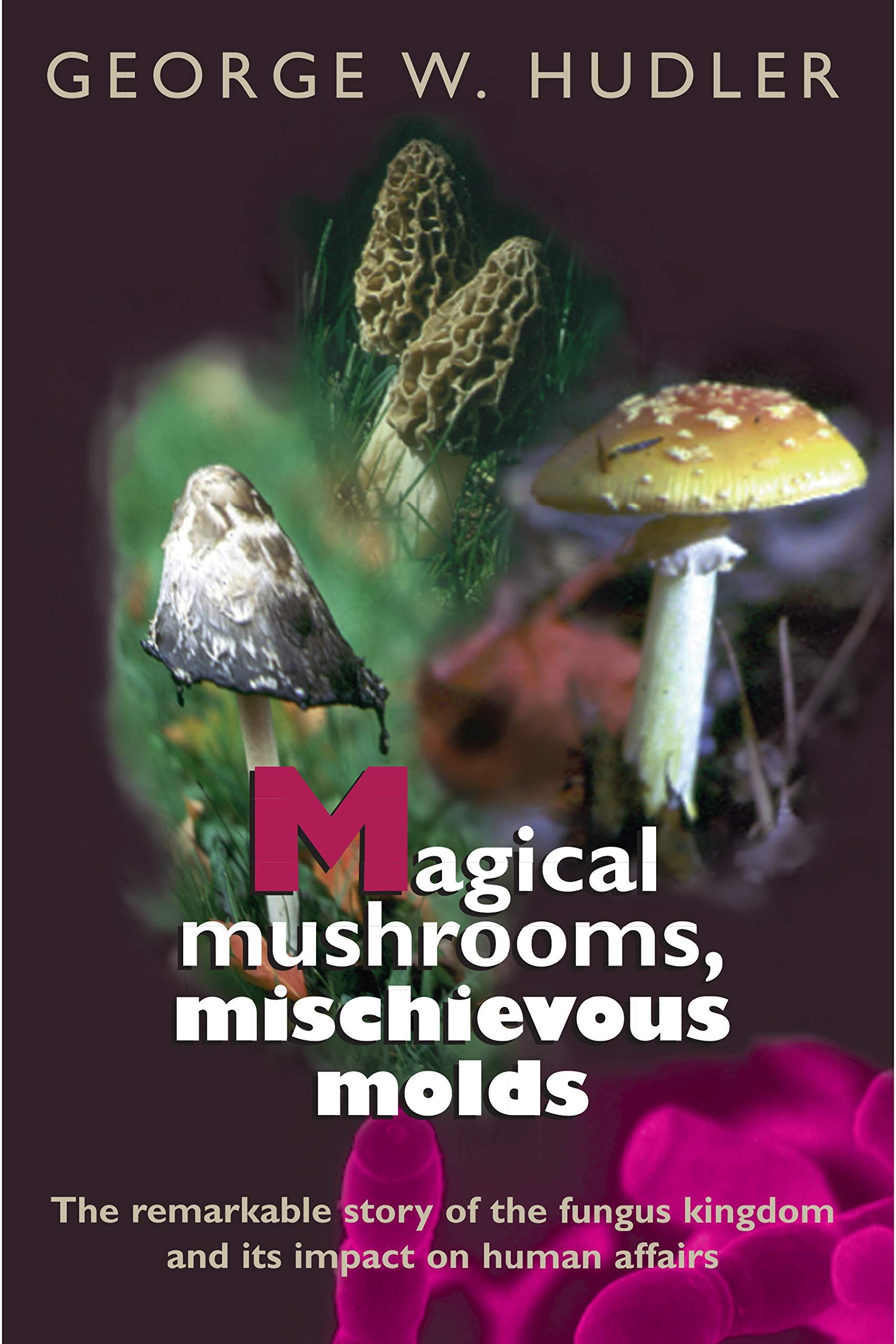 Magical Mushrooms, Mischievous Molds: George W. Hudler: 9780691070162:  Books - Amazon.ca