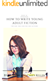 Writing Young Adult Fiction: For New Indie Writers and Authors (Transcend Mediocrity Book 34)