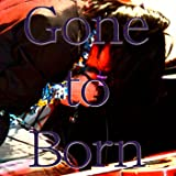 Gone to Born