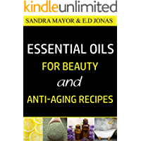 ESSENTIAL OILS FOR BEAUTY and ANTI-AGING RECIPES: Essential Oils For Skincare, Hair-care, Detox Bath, and How to…